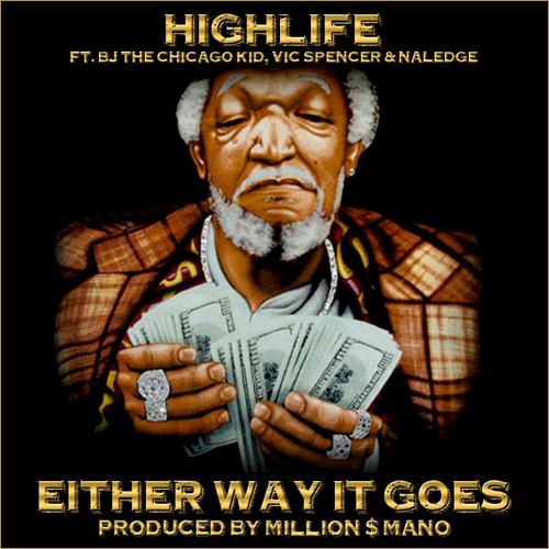 20120521 HIGHLIFE New Audio: Highlife  Either Way It Goes ft. Vic Spencer, Naledge & BJ the Chicago Kid